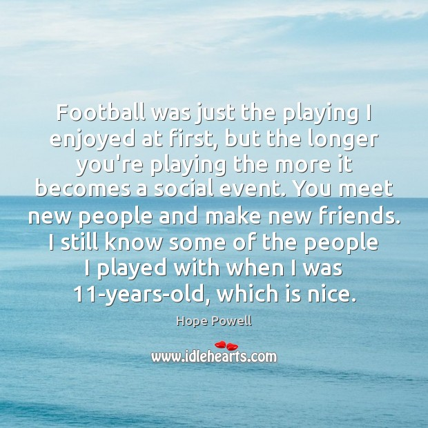 Football was just the playing I enjoyed at first, but the longer Image
