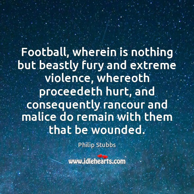Image, Football, wherein is nothing but beastly fury and extreme violence, whereoth proceedeth