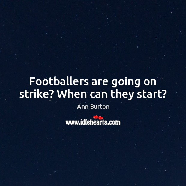Image, Footballers are going on strike? When can they start?