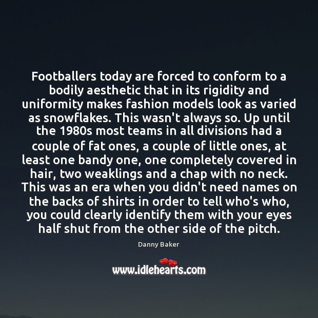 Image, Footballers today are forced to conform to a bodily aesthetic that in
