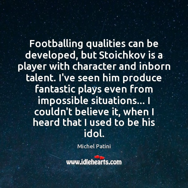 Image, Footballing qualities can be developed, but Stoichkov is a player with character