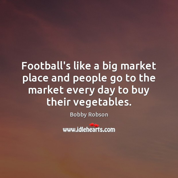 Image, Football's like a big market place and people go to the market