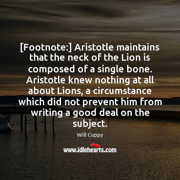 [Footnote:] Aristotle maintains that the neck of the Lion is composed of Image