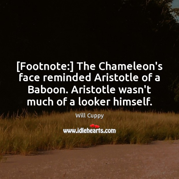 Image, [Footnote:] The Chameleon's face reminded Aristotle of a Baboon. Aristotle wasn't much
