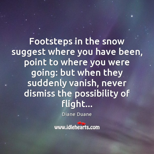 Footsteps in the snow suggest where you have been, point to where Diane Duane Picture Quote