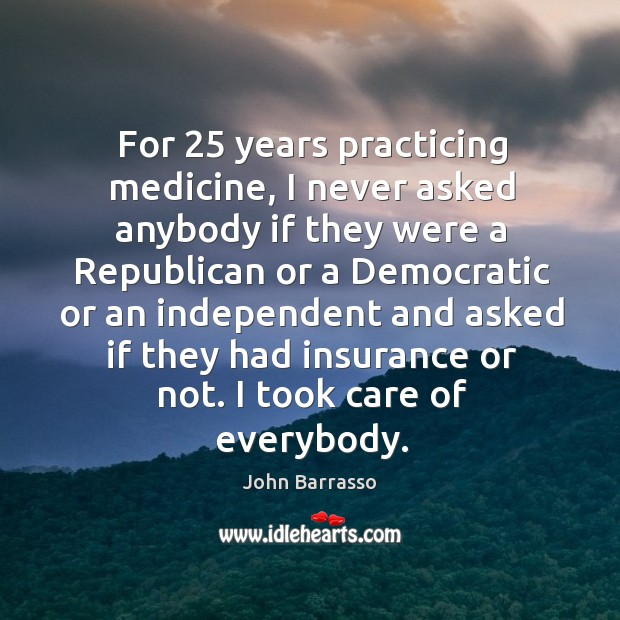 For 25 years practicing medicine, I never asked anybody if they were a Image