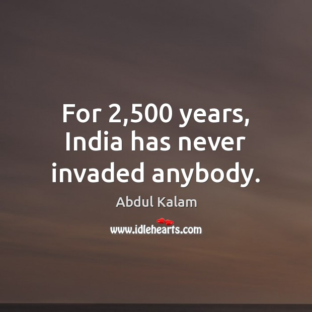 Image, For 2,500 years, India has never invaded anybody.