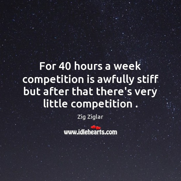 For 40 hours a week competition is awfully stiff but after that there's Image