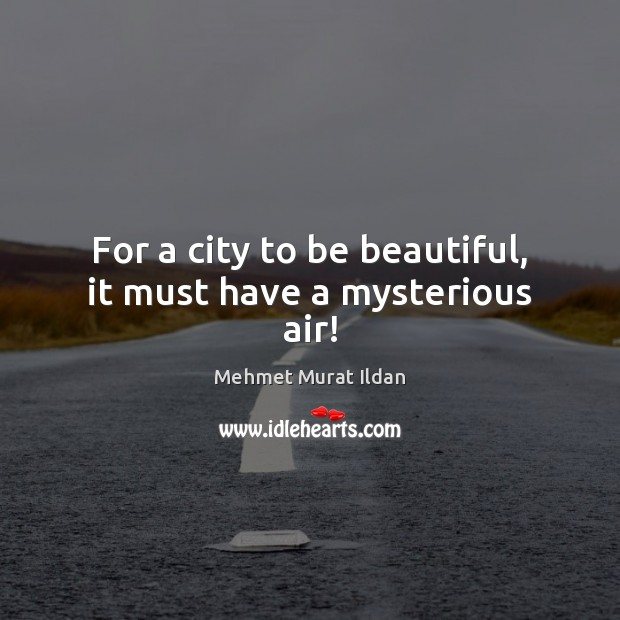 Image, For a city to be beautiful, it must have a mysterious air!