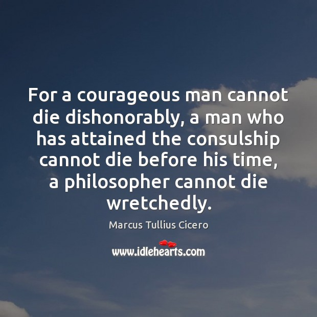For a courageous man cannot die dishonorably, a man who has attained Image