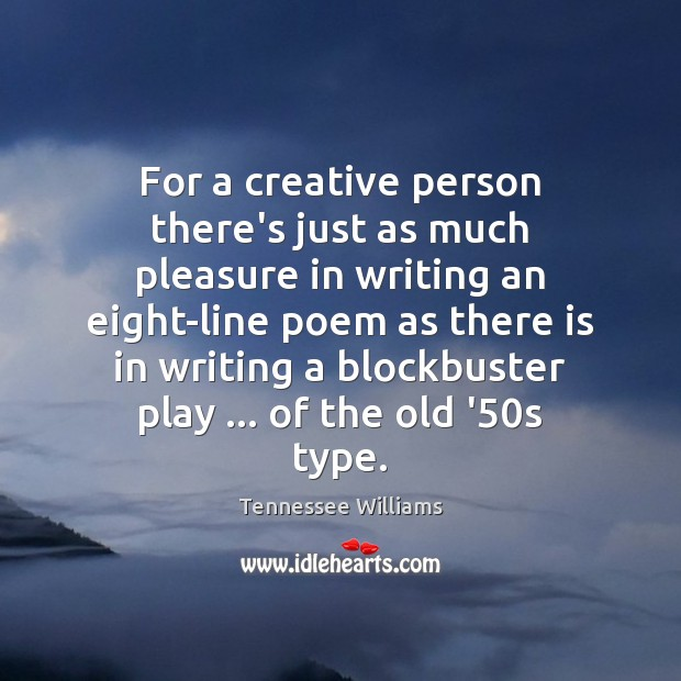 For a creative person there's just as much pleasure in writing an Tennessee Williams Picture Quote