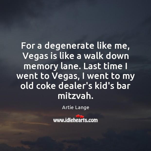 Image, For a degenerate like me, Vegas is like a walk down memory