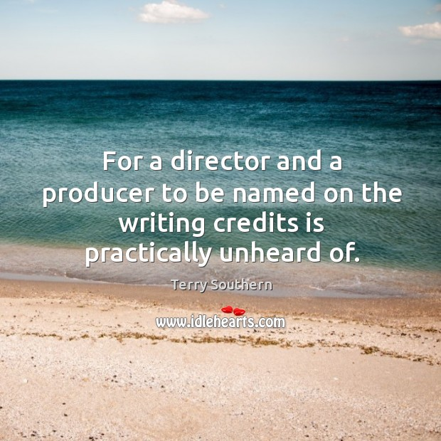 For a director and a producer to be named on the writing credits is practically unheard of. Image