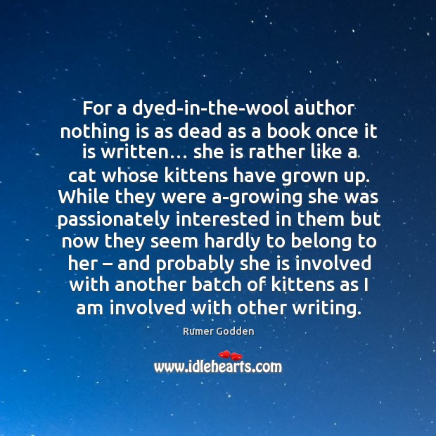 For a dyed-in-the-wool author nothing is as dead as a book once it is written… Image