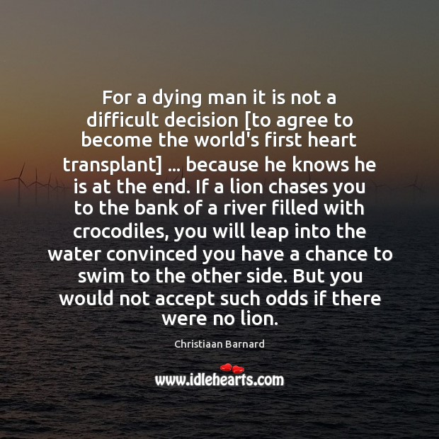 Christiaan Barnard Picture Quote image saying: For a dying man it is not a difficult decision [to agree