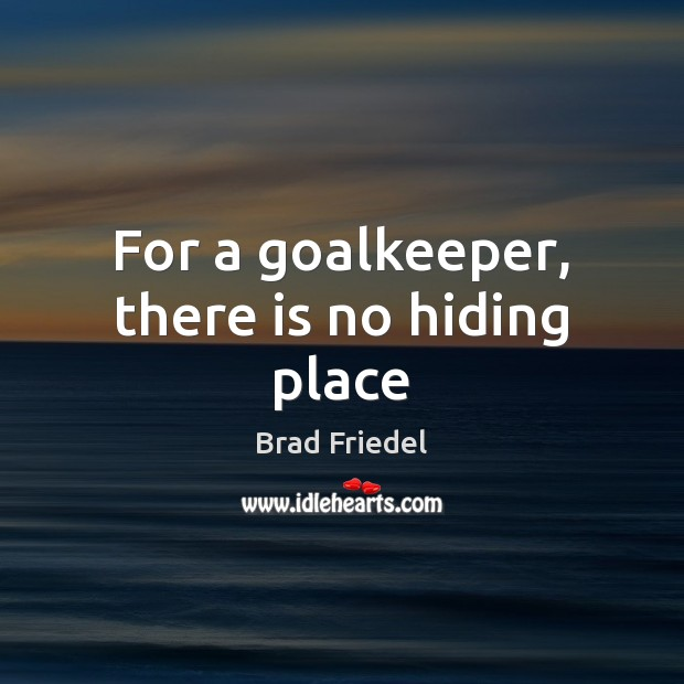Image, For a goalkeeper, there is no hiding place