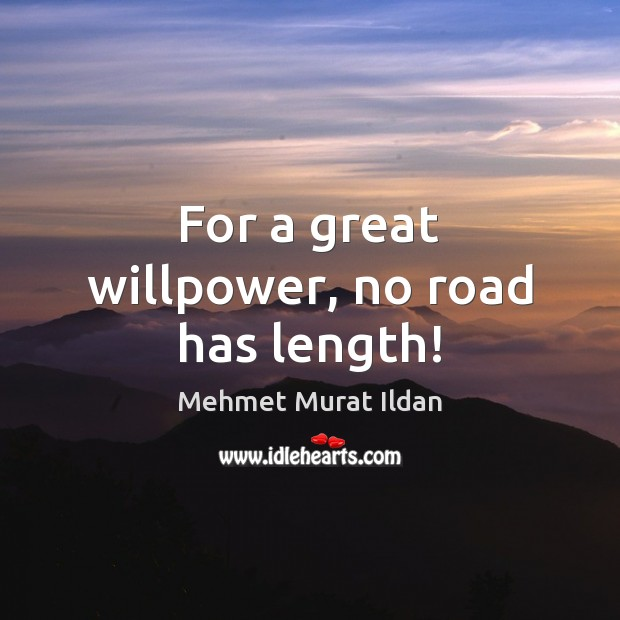 Image, For a great willpower, no road has length!