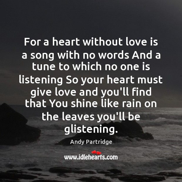 For a heart without love is a song with no words And Andy Partridge Picture Quote