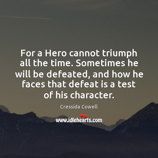 For a Hero cannot triumph all the time. Sometimes he will be Defeat Quotes Image