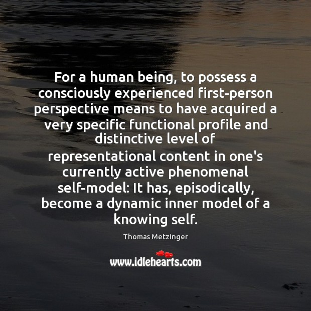 For a human being, to possess a consciously experienced first-person perspective means Image