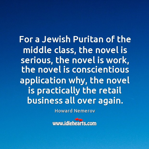 For a jewish puritan of the middle class, the novel is serious, the novel is work Image