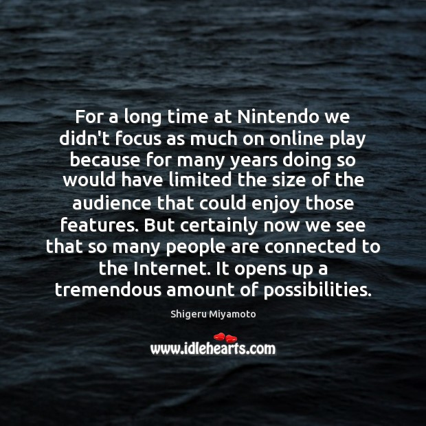 For a long time at Nintendo we didn't focus as much on Image
