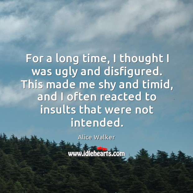 Image, For a long time, I thought I was ugly and disfigured. This
