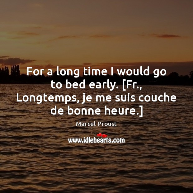Image, For a long time I would go to bed early. [Fr., Longtemps,