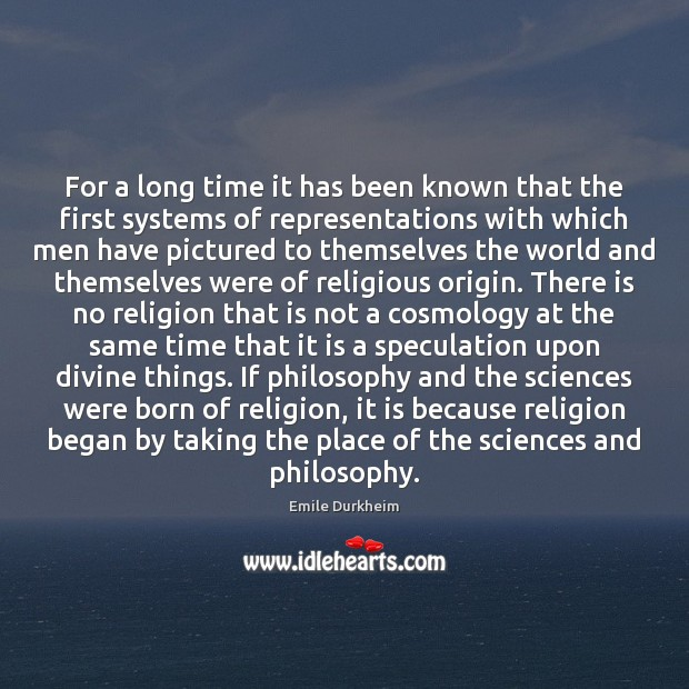 For a long time it has been known that the first systems Emile Durkheim Picture Quote