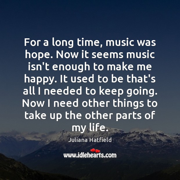 For a long time, music was hope. Now it seems music isn't Juliana Hatfield Picture Quote