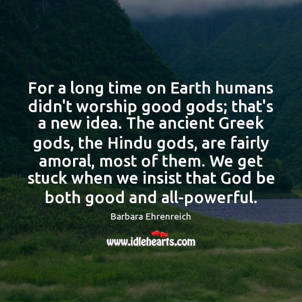 For a long time on Earth humans didn't worship good Gods; that's Image