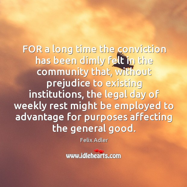 For a long time the conviction has been dimly felt in the community that, without prejudice Felix Adler Picture Quote