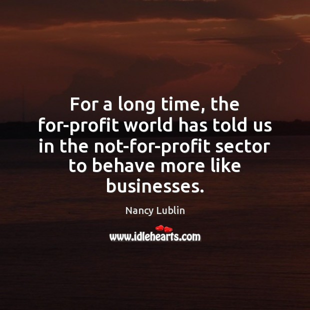 For a long time, the for-profit world has told us in the Image