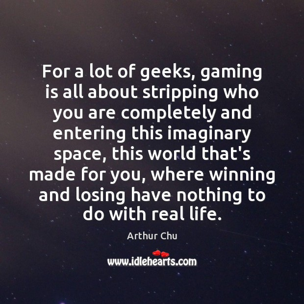 Image, For a lot of geeks, gaming is all about stripping who you