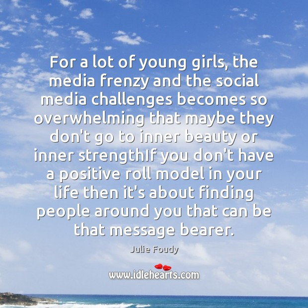 For a lot of young girls, the media frenzy and the social Image