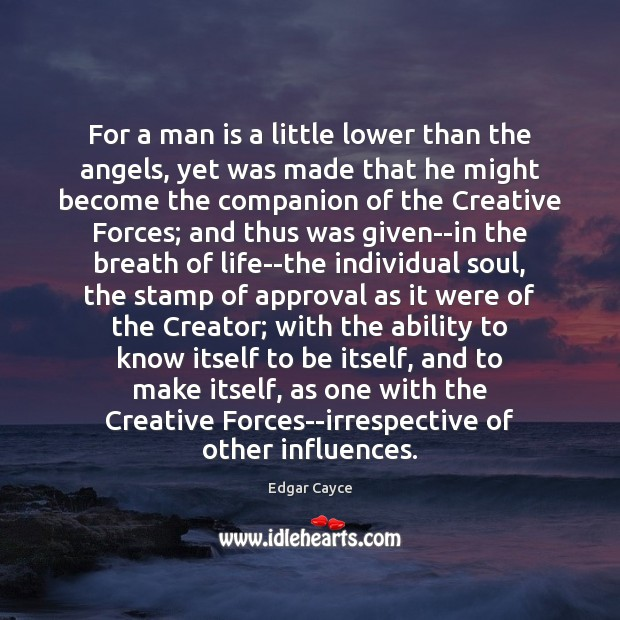 For a man is a little lower than the angels, yet was Edgar Cayce Picture Quote
