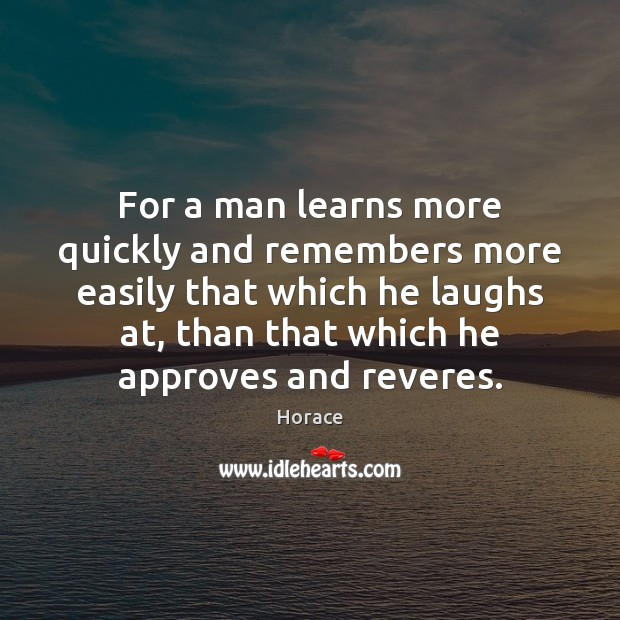 Image, For a man learns more quickly and remembers more easily that which