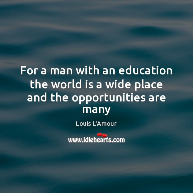 Image, For a man with an education the world is a wide place and the opportunities are many