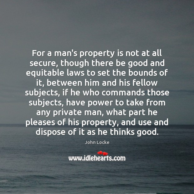 Image, For a man's property is not at all secure, though there be