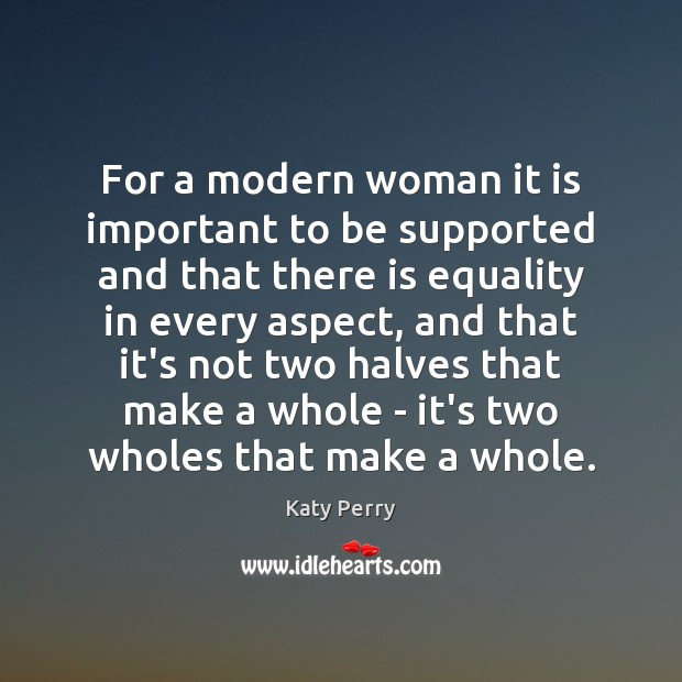 For a modern woman it is important to be supported and that Katy Perry Picture Quote