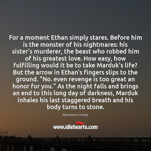 For a moment Ethan simply stares. Before him is the monster of Revenge Quotes Image