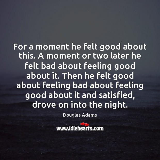 For a moment he felt good about this. A moment or two Douglas Adams Picture Quote