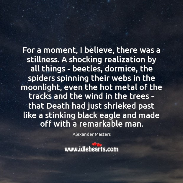 Image, For a moment, I believe, there was a stillness. A shocking realization