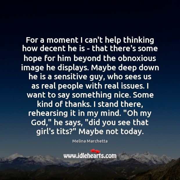For a moment I can't help thinking how decent he is – Melina Marchetta Picture Quote