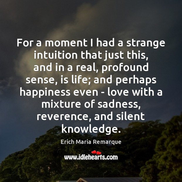 For a moment I had a strange intuition that just this, and Erich Maria Remarque Picture Quote