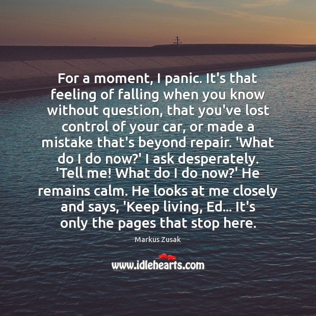 For a moment, I panic. It's that feeling of falling when you Markus Zusak Picture Quote