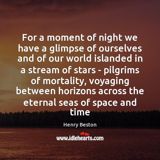 For a moment of night we have a glimpse of ourselves and Henry Beston Picture Quote