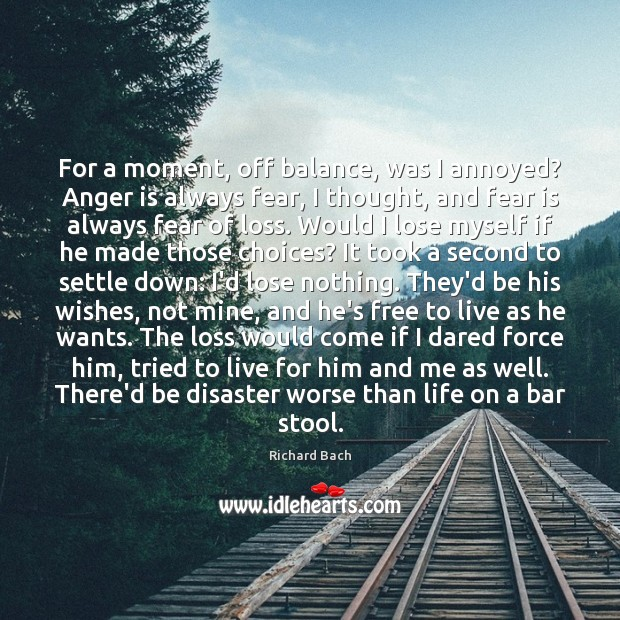 For a moment, off balance, was I annoyed? Anger is always fear, Anger Quotes Image