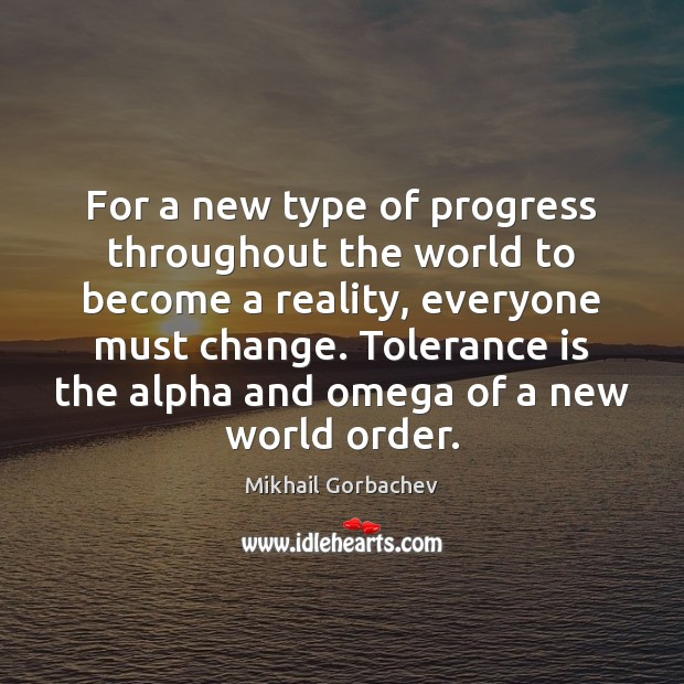 For a new type of progress throughout the world to become a Tolerance Quotes Image