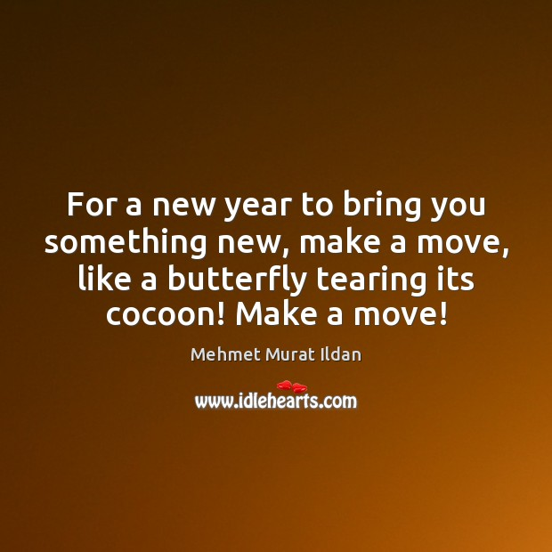 Image, For a new year to bring you something new, make a move,